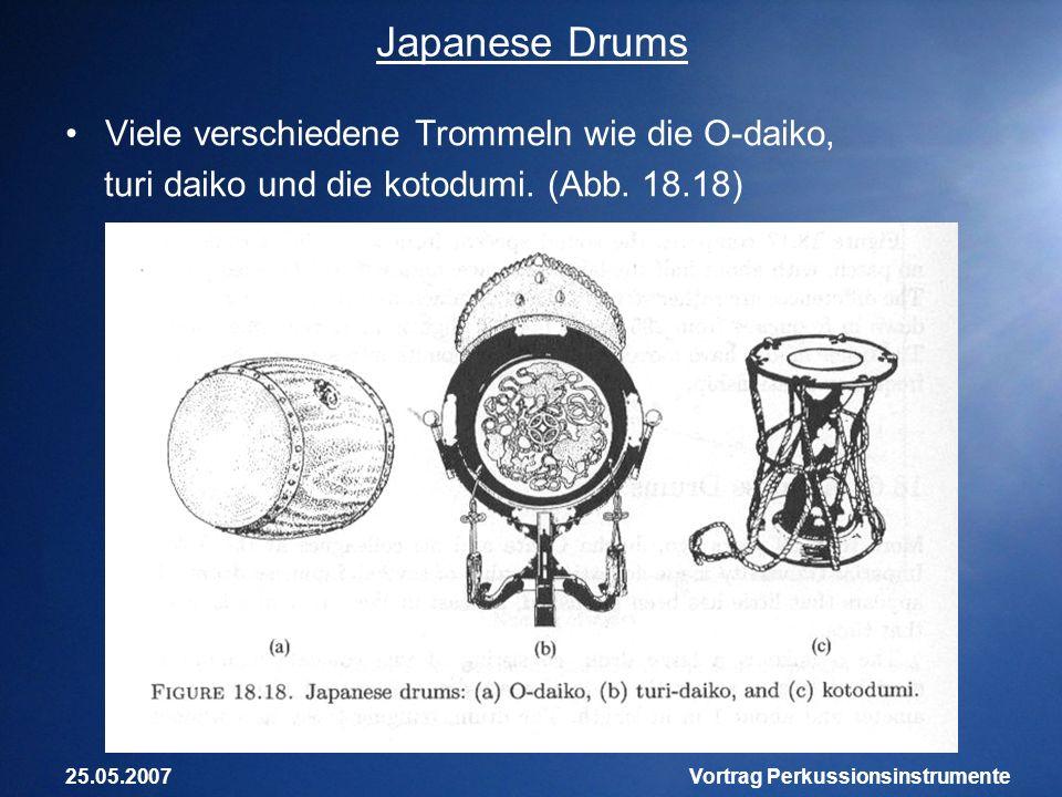 25.05.2007Vortrag Perkussionsinstrumente Japanese Drums Viele verschiedene Trommeln wie die O-daiko, turi daiko und die kotodumi. (Abb. 18.18)