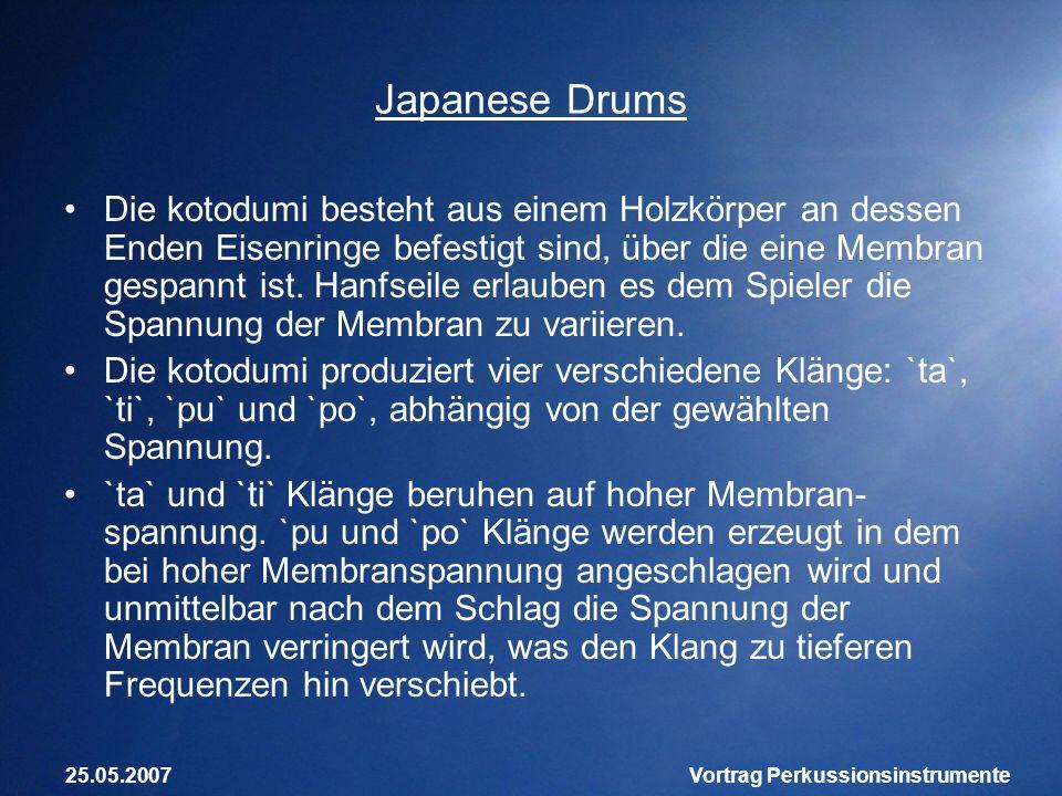 25.05.2007Vortrag Perkussionsinstrumente Japanese Drums Die kotodumi besteht aus einem Holzkörper an dessen Enden Eisenringe befestigt sind, über die