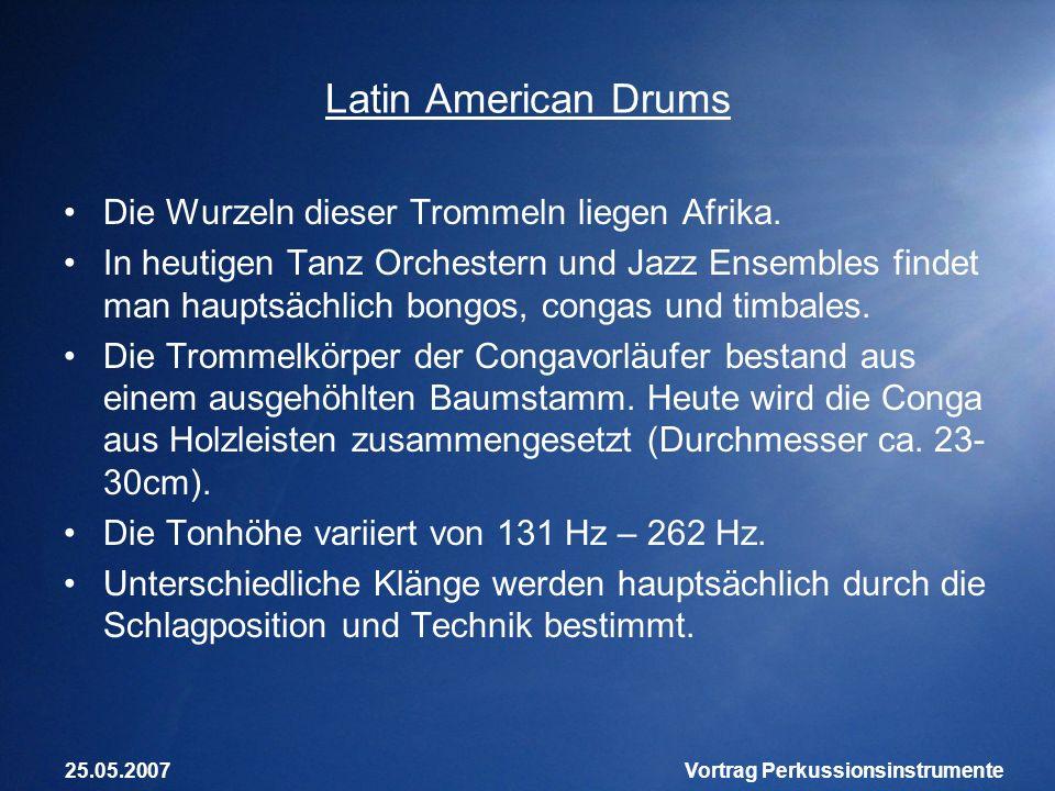 25.05.2007Vortrag Perkussionsinstrumente Latin American Drums Die Wurzeln dieser Trommeln liegen Afrika. In heutigen Tanz Orchestern und Jazz Ensemble