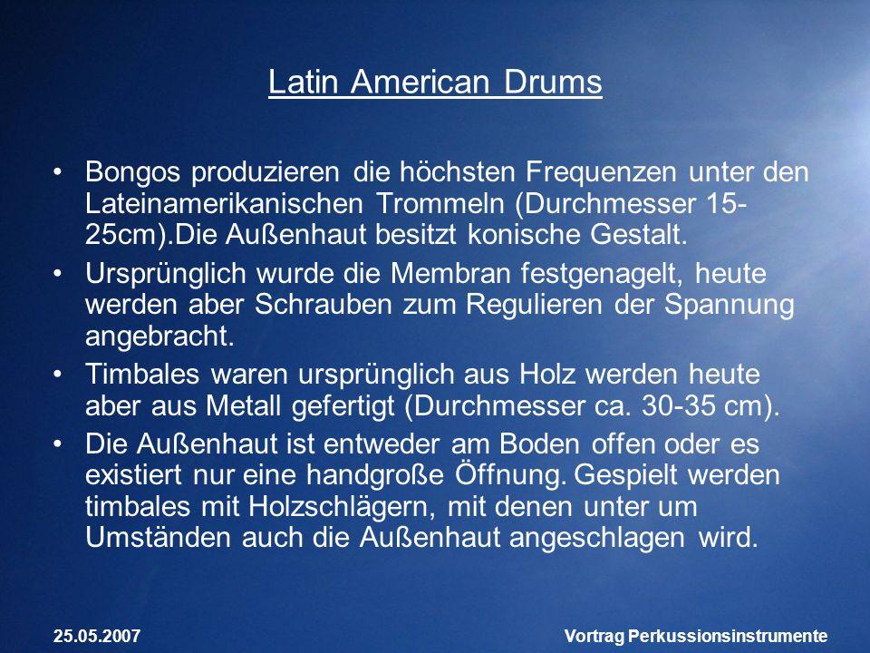 25.05.2007Vortrag Perkussionsinstrumente Latin American Drums Bongos produzieren die höchsten Frequenzen unter den Lateinamerikanischen Trommeln (Durc