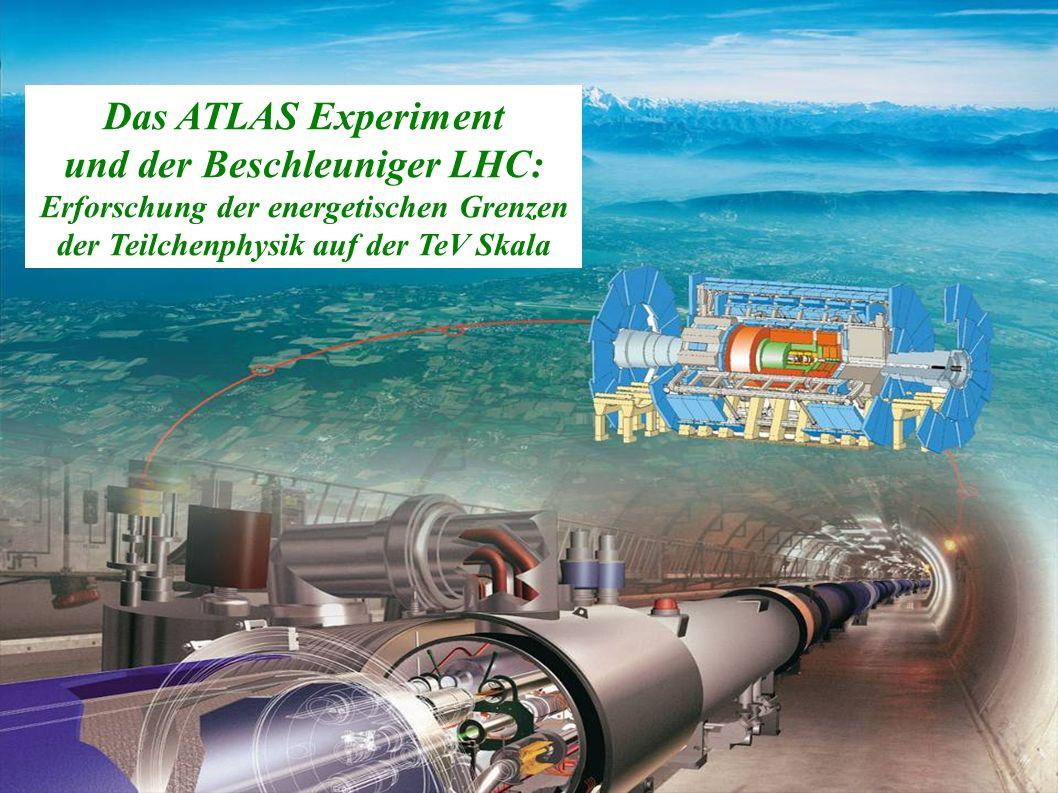Martin zur Nedden, HU Berlin 19 Physik an Hadron-Collidern, WS 2006/2007 Das ATLAS Experiment und der Beschleuniger LHC: Erforschung der energetischen Grenzen der Teilchenphysik auf der TeV Skala