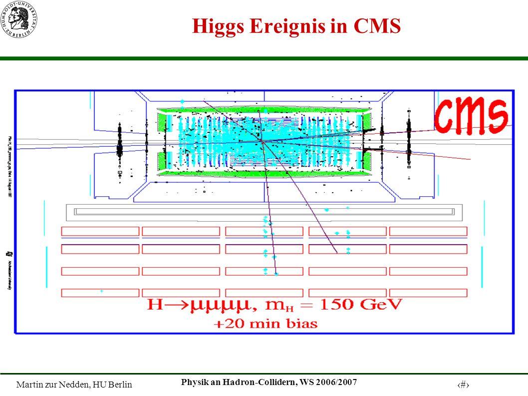 Martin zur Nedden, HU Berlin 33 Physik an Hadron-Collidern, WS 2006/2007 Higgs Ereignis in CMS