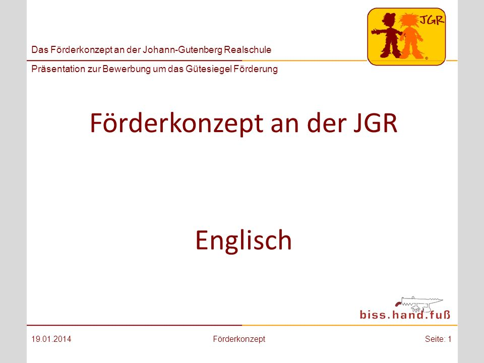 Das Förderkonzept an der Johann-Gutenberg Realschule Präsentation zur Bewerbung um das Gütesiegel Förderung Förderkonzept an der JGR 19.01.2014FörderkonzeptSeite: 1 Englisch