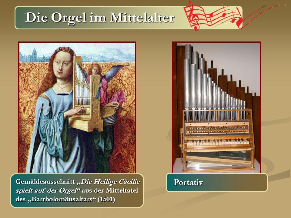 Die Orgel im Mittelalter Die Orgel im Mittelalter Gemäldeausschnitt Die Heilige Cäcilie spielt auf der Orgel aus der Mitteltafel des Bartholomäusaltar