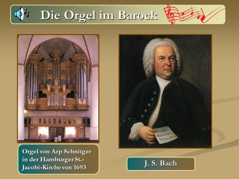 Die Orgel im Barock J. S. Bach Orgel von Arp Schnitger in der Hamburger St.- Jacobi-Kirche von 1693