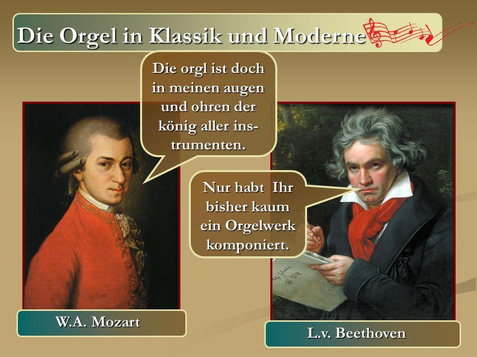 Die Orgel in Klassik und Moderne Die Orgel in Klassik und Moderne Die orgl ist doch in meinen augen und ohren der könig aller ins- trumenten. Nur habt