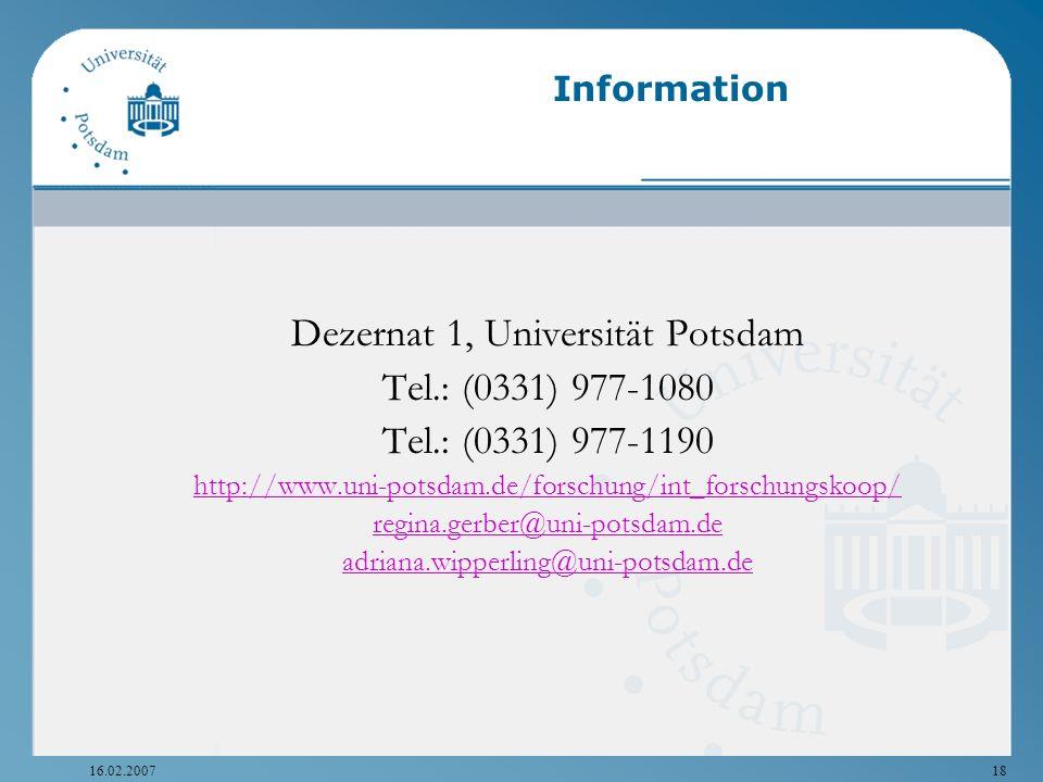 16.02.200718 Information Dezernat 1, Universität Potsdam Tel.: (0331) 977-1080 Tel.: (0331) 977-1190 http://www.uni-potsdam.de/forschung/int_forschung