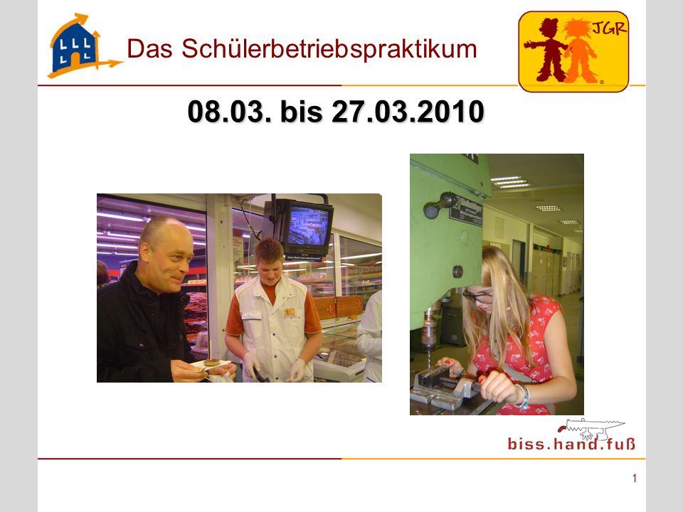 Das Schülerbetriebspraktikum 1 08.03. bis 27.03.2010