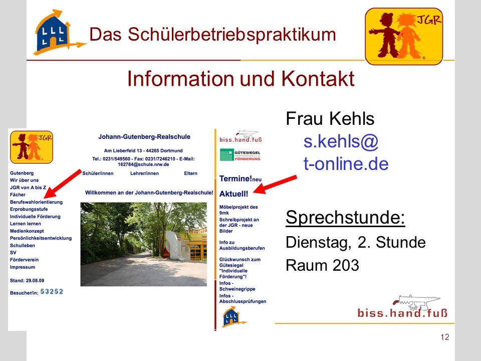 Das Schülerbetriebspraktikum 12 Information und Kontakt Frau Kehls s.kehls@ t-online.de Sprechstunde: Dienstag, 2. Stunde Raum 203