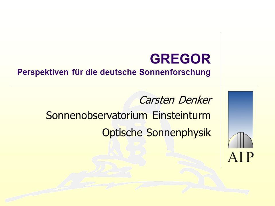 GREGOR Perspektiven für die deutsche Sonnenforschung Carsten Denker Sonnenobservatorium Einsteinturm Optische Sonnenphysik