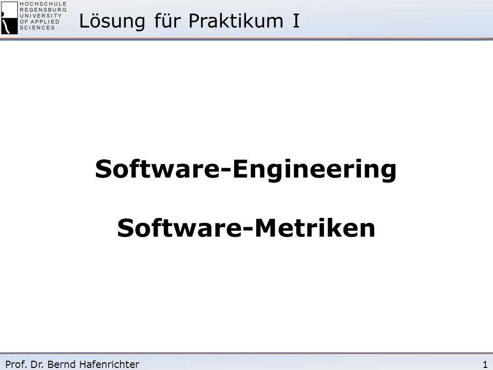 1Prof. Dr. Bernd Hafenrichter Software-Engineering Software-Metriken Lösung für Praktikum I