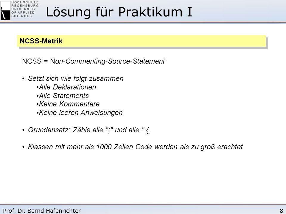 8Prof. Dr. Bernd Hafenrichter Lösung für Praktikum I NCSS-Metrik NCSS = Non-Commenting-Source-Statement Setzt sich wie folgt zusammen Alle Deklaration
