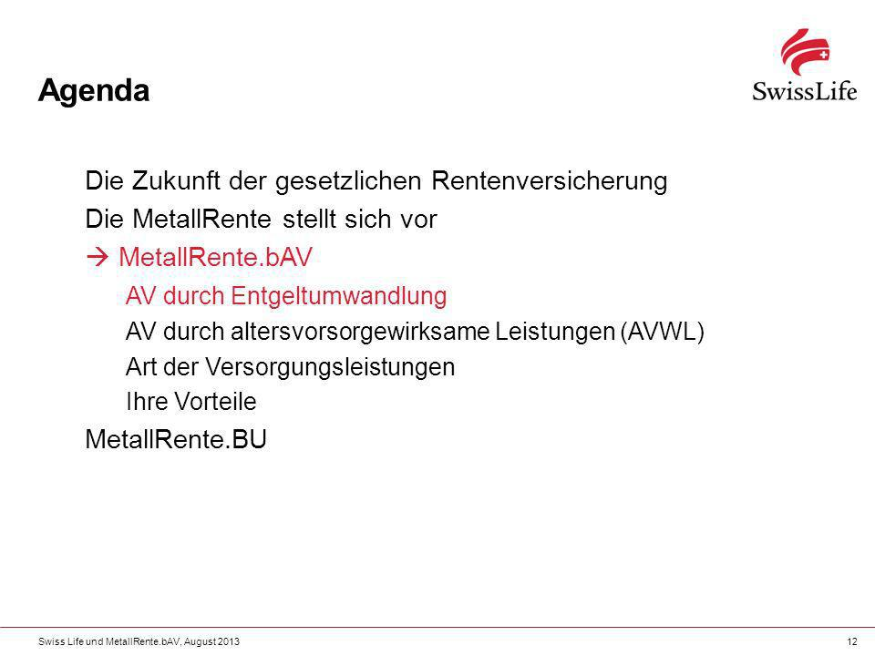 Swiss Life und MetallRente.bAV, August 201312 Agenda Die Zukunft der gesetzlichen Rentenversicherung Die MetallRente stellt sich vor MetallRente.bAV A