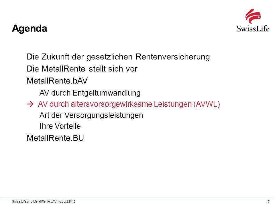 Swiss Life und MetallRente.bAV, August 201317 Agenda Die Zukunft der gesetzlichen Rentenversicherung Die MetallRente stellt sich vor MetallRente.bAV A