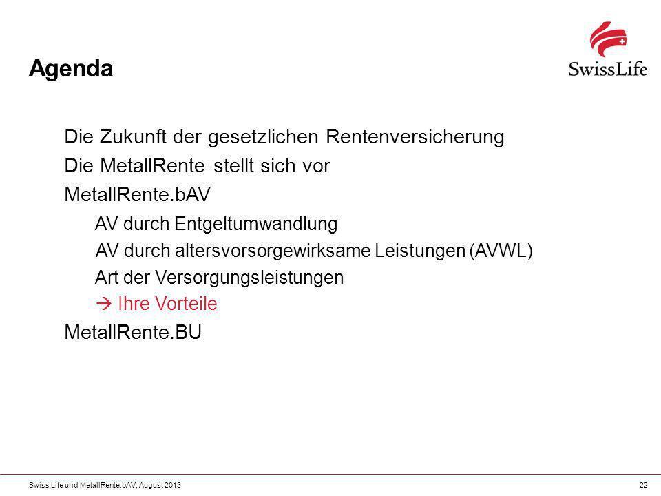 Swiss Life und MetallRente.bAV, August 201322 Agenda Die Zukunft der gesetzlichen Rentenversicherung Die MetallRente stellt sich vor MetallRente.bAV A
