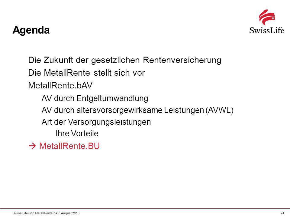 Swiss Life und MetallRente.bAV, August 201324 Agenda Die Zukunft der gesetzlichen Rentenversicherung Die MetallRente stellt sich vor MetallRente.bAV A