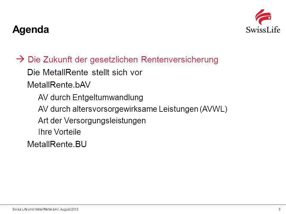 Swiss Life und MetallRente.bAV, August 20133 Agenda Die Zukunft der gesetzlichen Rentenversicherung Die MetallRente stellt sich vor MetallRente.bAV AV