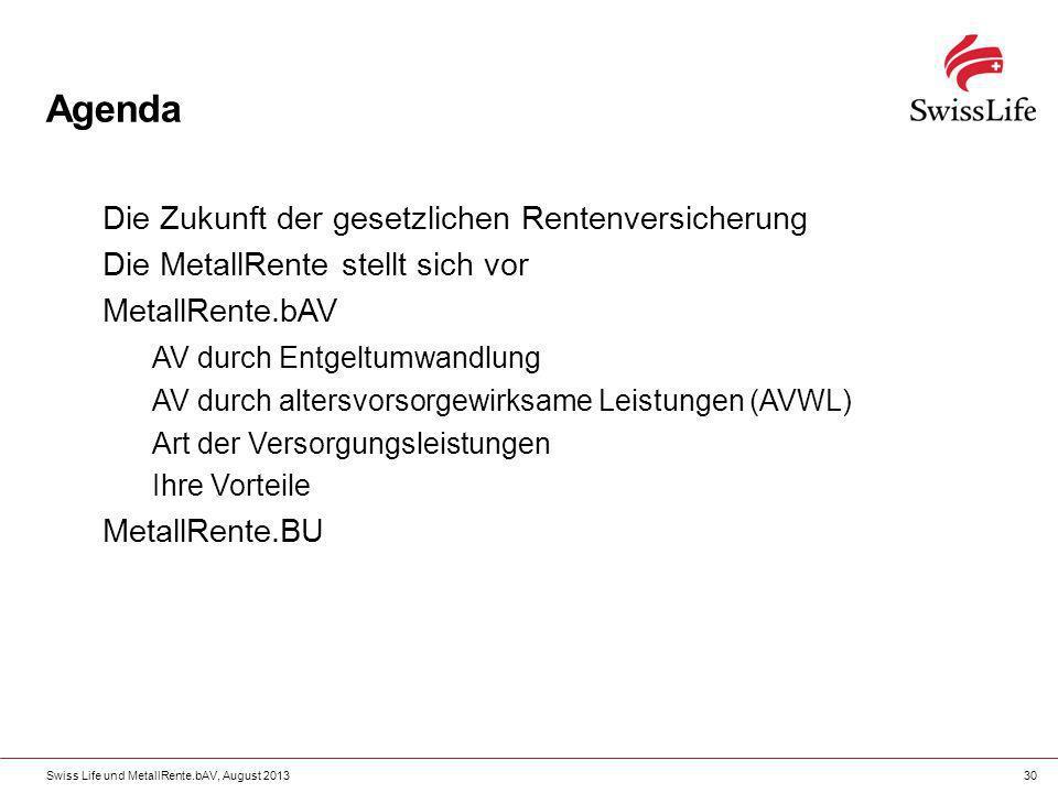 Swiss Life und MetallRente.bAV, August 201330 Agenda Die Zukunft der gesetzlichen Rentenversicherung Die MetallRente stellt sich vor MetallRente.bAV A