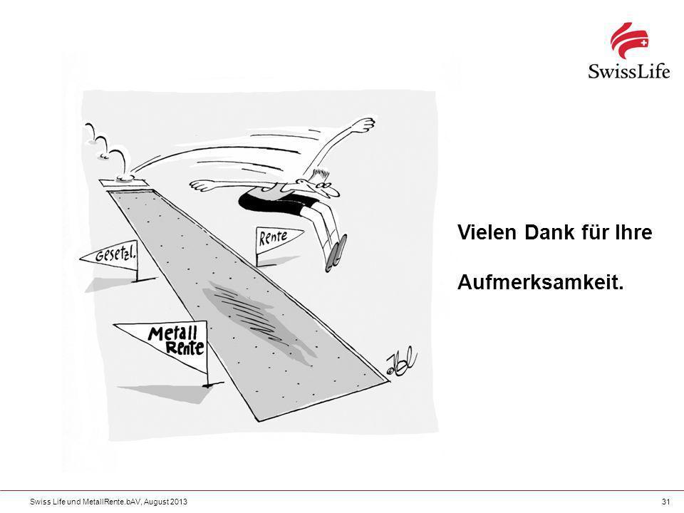 Swiss Life und MetallRente.bAV, August 201331 Vielen Dank für Ihre Aufmerksamkeit.