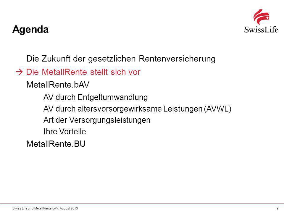 Swiss Life und MetallRente.bAV, August 20139 Agenda Die Zukunft der gesetzlichen Rentenversicherung Die MetallRente stellt sich vor MetallRente.bAV AV