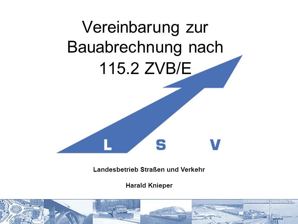 Vereinbarung zur Bauabrechnung nach 115.2 ZVB/E Landesbetrieb Straßen und Verkehr Harald Knieper