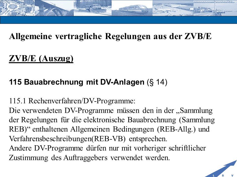 Allgemeine vertragliche Regelungen aus der ZVB/E ZVB/E (Auszug) 115 Bauabrechnung mit DV-Anlagen (§ 14) 115.1 Rechenverfahren/DV-Programme: Die verwen