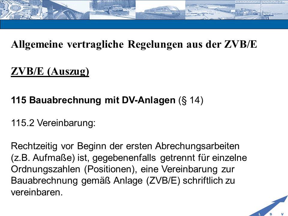 Allgemeine vertragliche Regelungen aus der ZVB/E ZVB/E (Auszug) 115 Bauabrechnung mit DV-Anlagen (§ 14) 115.2 Vereinbarung: Rechtzeitig vor Beginn der