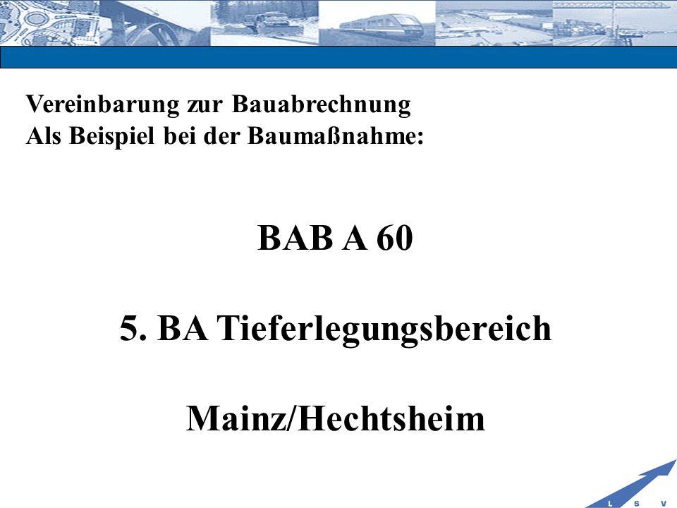 Vereinbarung zur Bauabrechnung Als Beispiel bei der Baumaßnahme: BAB A 60 5. BA Tieferlegungsbereich Mainz/Hechtsheim