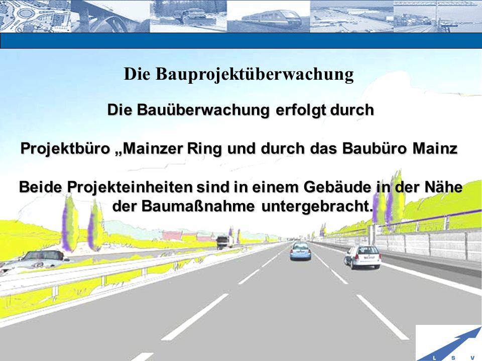 Die Bauprojektüberwachung Die Bauüberwachung erfolgt durch Projektbüro Mainzer Ring und durch das Baubüro Mainz Beide Projekteinheiten sind in einem G