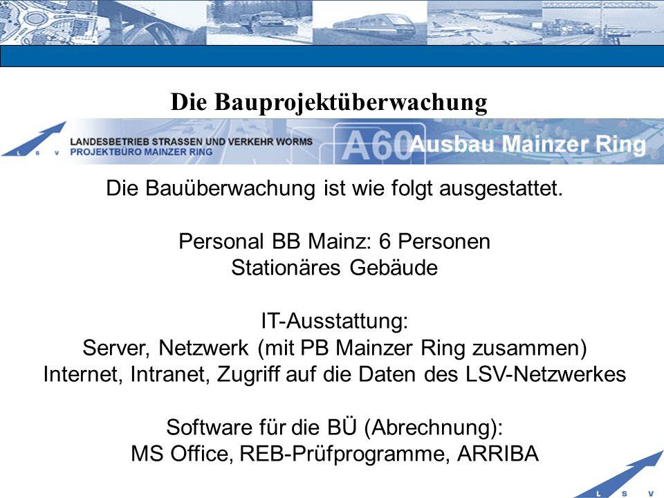 Die Bauprojektüberwachung Die Bauüberwachung ist wie folgt ausgestattet. Personal BB Mainz: 6 Personen Stationäres Gebäude IT-Ausstattung: Server, Net
