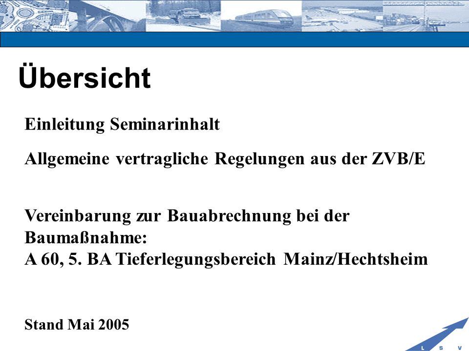 Übersicht Einleitung Seminarinhalt Allgemeine vertragliche Regelungen aus der ZVB/E Vereinbarung zur Bauabrechnung bei der Baumaßnahme: A 60, 5. BA Ti