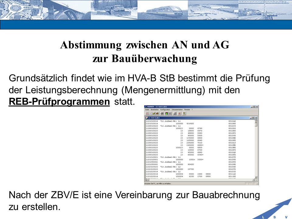 Abstimmung zwischen AN und AG zur Bauüberwachung Grundsätzlich findet wie im HVA-B StB bestimmt die Prüfung der Leistungsberechnung (Mengenermittlung)