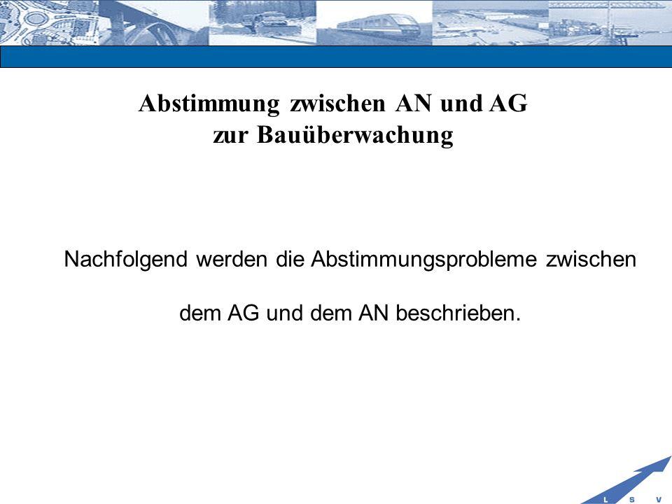 Abstimmung zwischen AN und AG zur Bauüberwachung Nachfolgend werden die Abstimmungsprobleme zwischen dem AG und dem AN beschrieben.