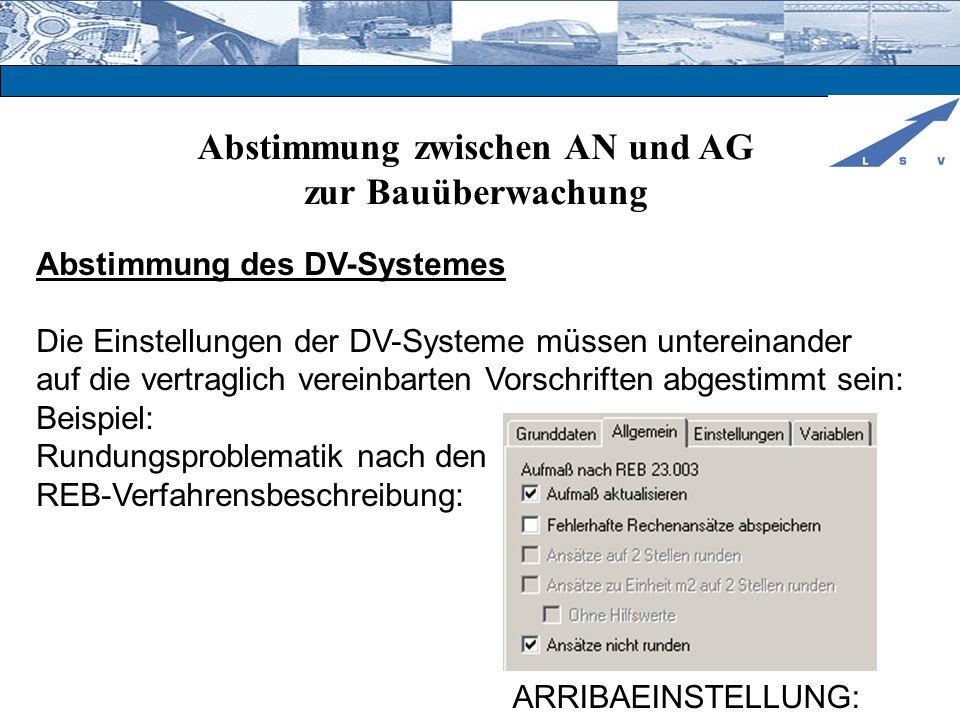 Abstimmung zwischen AN und AG zur Bauüberwachung Abstimmung des DV-Systemes Die Einstellungen der DV-Systeme müssen untereinander auf die vertraglich