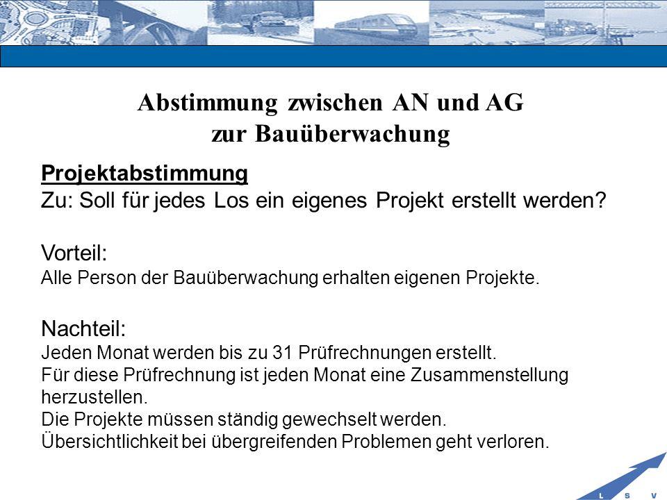 Abstimmung zwischen AN und AG zur Bauüberwachung Projektabstimmung Zu: Soll für jedes Los ein eigenes Projekt erstellt werden? Vorteil: Alle Person de