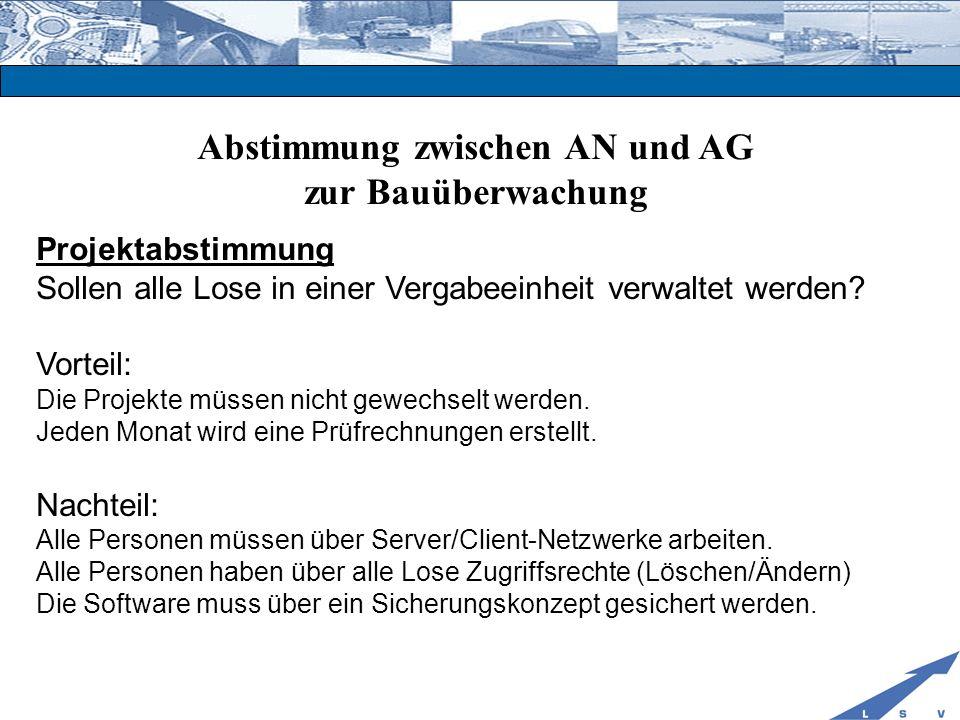 Abstimmung zwischen AN und AG zur Bauüberwachung Projektabstimmung Sollen alle Lose in einer Vergabeeinheit verwaltet werden? Vorteil: Die Projekte mü