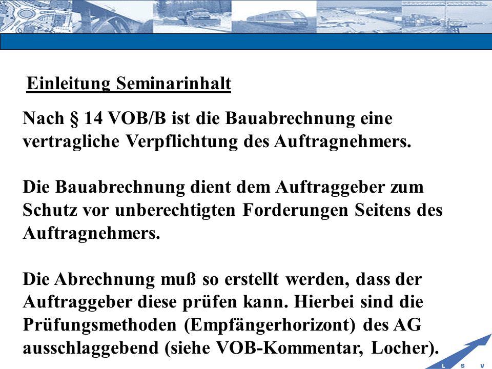 Einleitung Seminarinhalt Nach § 14 VOB/B ist die Bauabrechnung eine vertragliche Verpflichtung des Auftragnehmers. Die Bauabrechnung dient dem Auftrag