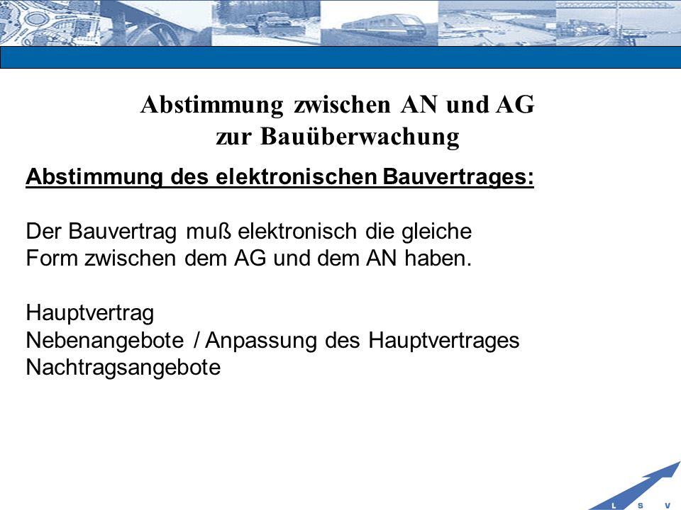 Abstimmung zwischen AN und AG zur Bauüberwachung Abstimmung des elektronischen Bauvertrages: Der Bauvertrag muß elektronisch die gleiche Form zwischen
