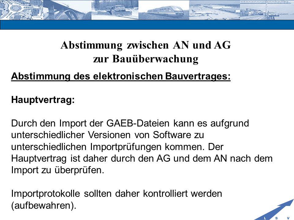 Abstimmung zwischen AN und AG zur Bauüberwachung Abstimmung des elektronischen Bauvertrages: Hauptvertrag: Durch den Import der GAEB-Dateien kann es a