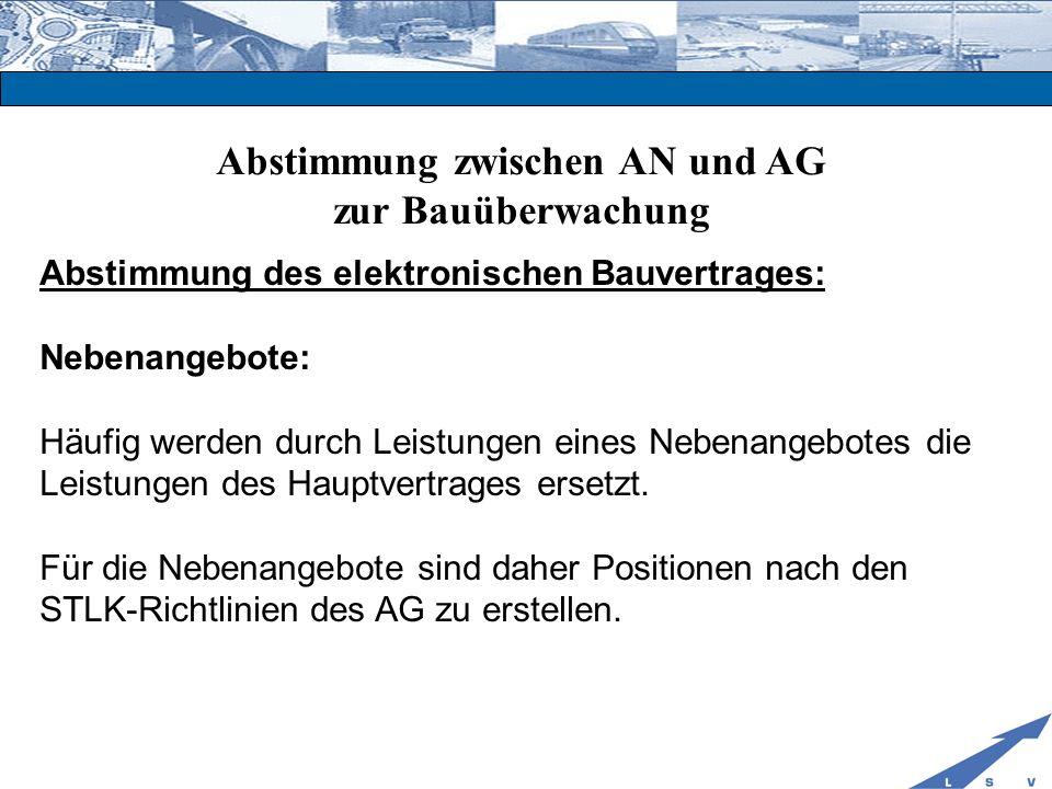 Abstimmung zwischen AN und AG zur Bauüberwachung Abstimmung des elektronischen Bauvertrages: Nebenangebote: Häufig werden durch Leistungen eines Neben