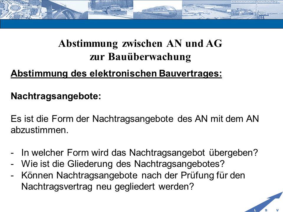Abstimmung zwischen AN und AG zur Bauüberwachung Abstimmung des elektronischen Bauvertrages: Nachtragsangebote: Es ist die Form der Nachtragsangebote