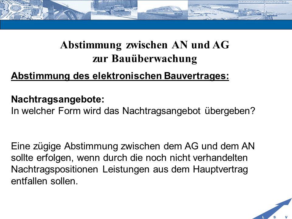 Abstimmung zwischen AN und AG zur Bauüberwachung Abstimmung des elektronischen Bauvertrages: Nachtragsangebote: In welcher Form wird das Nachtragsange