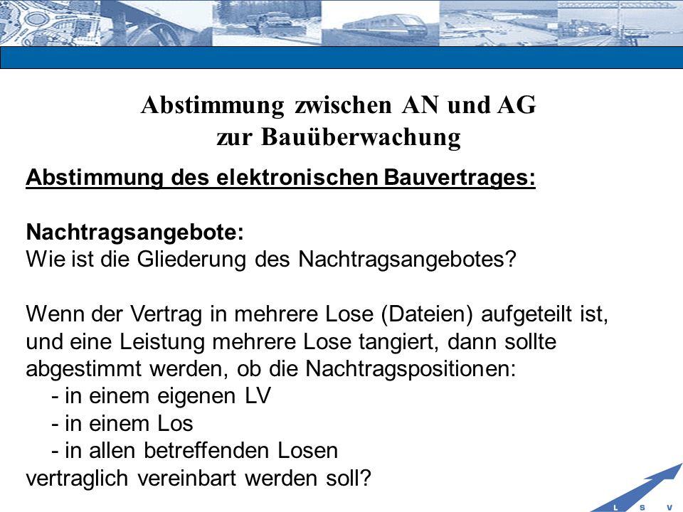 Abstimmung zwischen AN und AG zur Bauüberwachung Abstimmung des elektronischen Bauvertrages: Nachtragsangebote: Wie ist die Gliederung des Nachtragsan