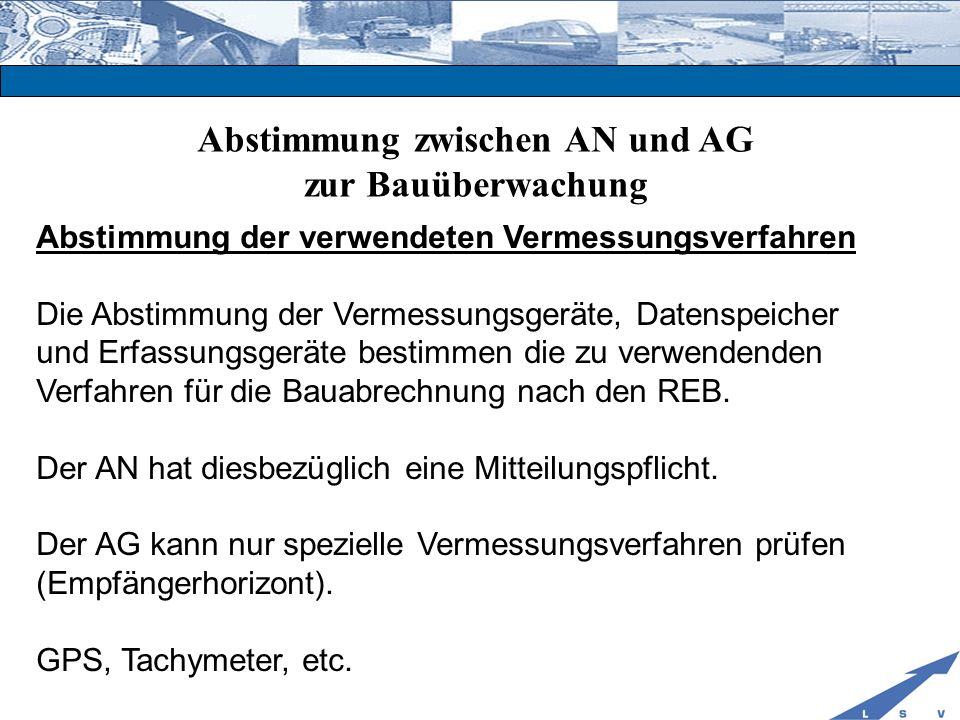 Abstimmung zwischen AN und AG zur Bauüberwachung Abstimmung der verwendeten Vermessungsverfahren Die Abstimmung der Vermessungsgeräte, Datenspeicher u
