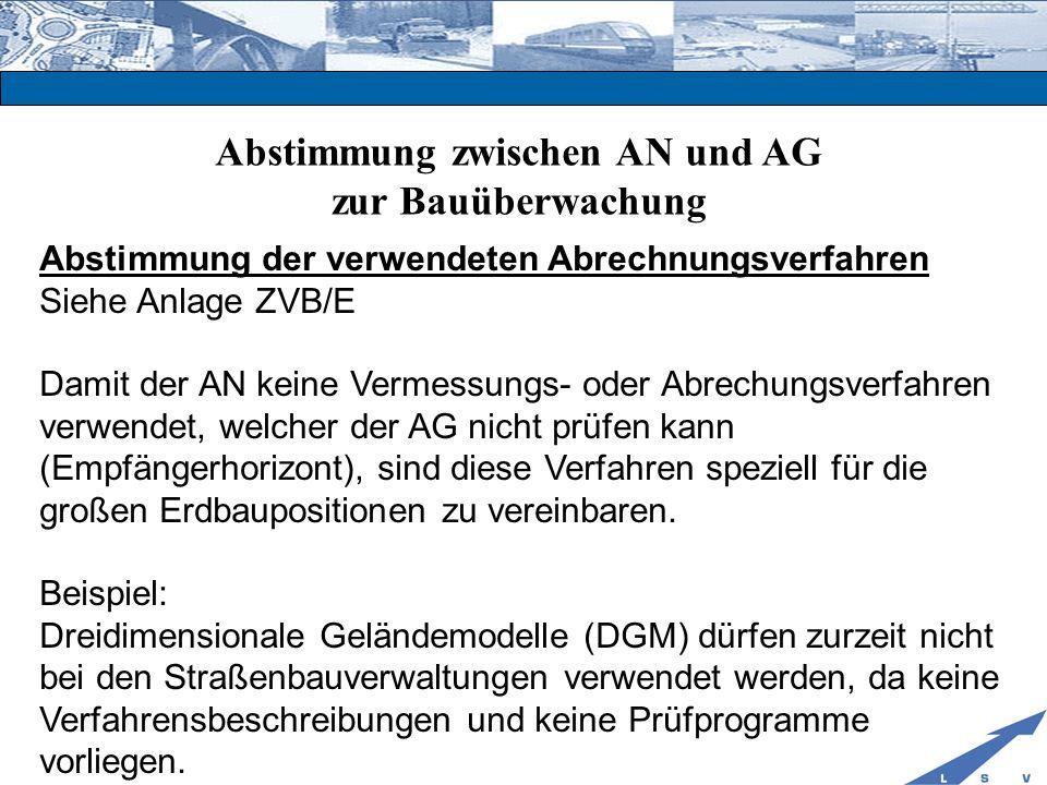 Abstimmung zwischen AN und AG zur Bauüberwachung Abstimmung der verwendeten Abrechnungsverfahren Siehe Anlage ZVB/E Damit der AN keine Vermessungs- od