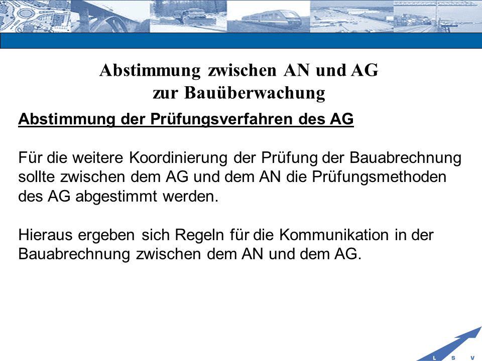 Abstimmung zwischen AN und AG zur Bauüberwachung Abstimmung der Prüfungsverfahren des AG Für die weitere Koordinierung der Prüfung der Bauabrechnung s