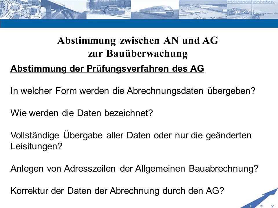 Abstimmung zwischen AN und AG zur Bauüberwachung Abstimmung der Prüfungsverfahren des AG In welcher Form werden die Abrechnungsdaten übergeben? Wie we