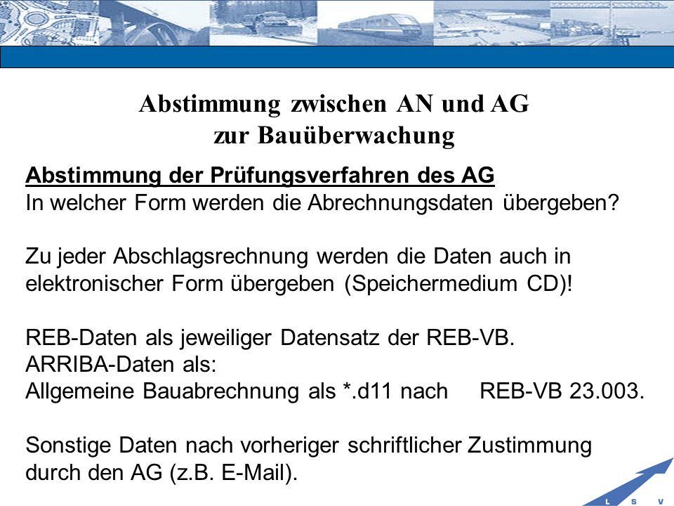 Abstimmung zwischen AN und AG zur Bauüberwachung Abstimmung der Prüfungsverfahren des AG In welcher Form werden die Abrechnungsdaten übergeben? Zu jed