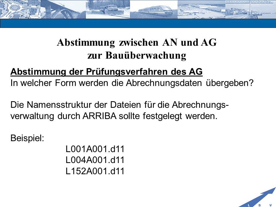 Abstimmung zwischen AN und AG zur Bauüberwachung Abstimmung der Prüfungsverfahren des AG In welcher Form werden die Abrechnungsdaten übergeben? Die Na