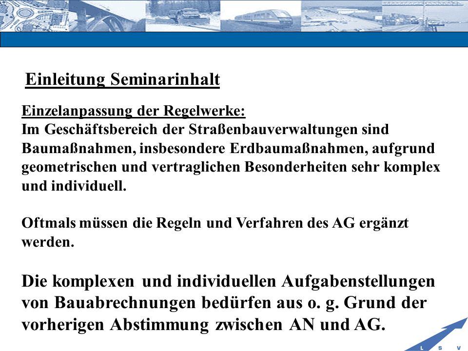Einleitung Seminarinhalt Einzelanpassung der Regelwerke: Im Geschäftsbereich der Straßenbauverwaltungen sind Baumaßnahmen, insbesondere Erdbaumaßnahme
